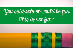 "Picture of pencil with a student quote, ""You said school would be fun. This is not fun."""